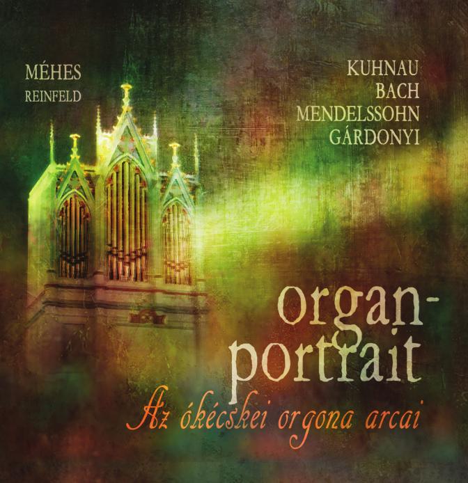 Méhes Balázs – Johann Reinfeld: Orgonaportré – Az ókécskei orgona arcai